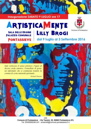 ArtisticaMente mostra di Lilly Brogi. Pontassieve 9 luglio -2 settembre 2016