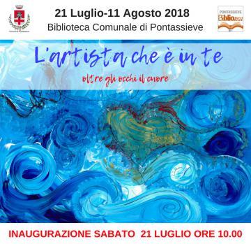Pontassieve, Biblioteca comunale. Mostra: L'artista che è in te. 21 luglio -11 agosto 2018